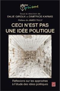 Dalie Giroux et Dimitrios Karmis - Ceci n'est pas une idée politique - Réflexions sur les approches à l'étude des idées politiques.