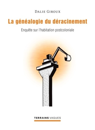 La généaologie du déracinement. Enquête sur l'habitation postcoloniale