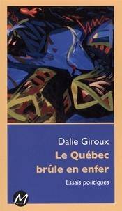 Dalie Giroux - Le Québec brûle en enfer : Essais politiques.