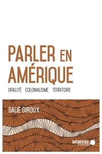 Dalie Giroux - Parler en Amérique - Oralité, colonialisme, territoire.