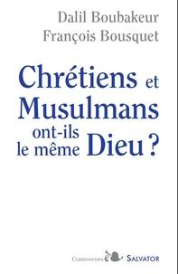 Dalil Boubakeur et François Bousquet - Chrétiens et musulmans ont-ils le même Dieu ? - Suivi de Le débat continue....