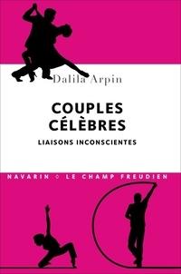 Dalila Arpin - Couples célèbres - Liaisons inconscientes.