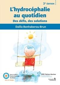 Dalila Benhaberou-Brun - L'hydrocéphalie au quotidien 2e éd - Des défis, des solutions.