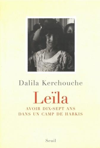 Dalila Kerchouche - Leïla - Avoir dix-sept ans dans un camp de harkis.