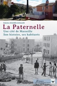 Dalila Ouanès-Guillon - La Paternelle - Une cité de Marseille, son histoire, ses habitants.