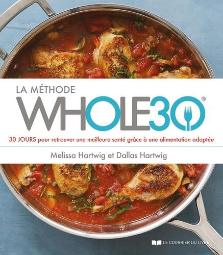 Dallas Hartwig et Melissa Hartwig - La méthode whole 30 - 30 JOURS pour retrouver une meilleure santé grâce à une alimentation adaptée.