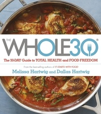 Dallas Hartwig et Melissa Hartwig - The Whole 30 - The official 30-day guide to total health and food freedom.