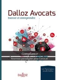 Dalloz - Dalloz avocats, exercer et entreprendre - Compliance, nouveau paradigme pour l'avocat.
