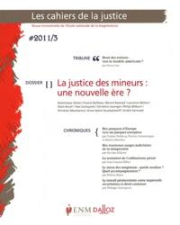 Benoit Bastard et Francis Bailleau - Les Cahiers de la Justice N° 3/2011 : La justice des mineurs : une nouvelle ère ?.