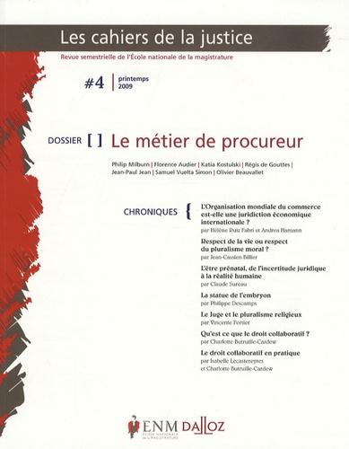Philip Milburn et Florence Audier - Les Cahiers de la Justice N° 4, Printemps 2009 : Le métier de procureur.