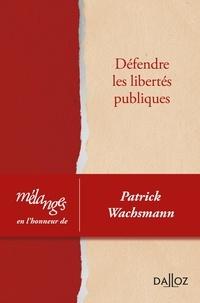 Dalloz - Mélanges en l'honneur de Patrick Wachsmann - Défendre les libertés publiques.