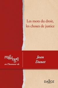 Dalloz-Sirey - Les mots du droit, les choses de justice - Mélanges en l'honneur de Jean Danet.