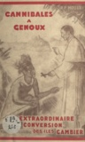 Dalmas Mouly et L. Lacaze - Cannibales à genoux - L'extraordinaire conversion des îles Gambier.