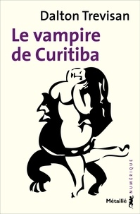 Dalton Trevisan - Le vampire de Curitiba.