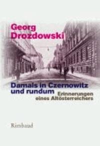 Damals in Czernowitz und rundum - Erinnerungen eines Altösterreichers.