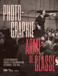 Damarice Amao et Florian Ebner - Photographie, arme de classe - La photographie sociale et documentaire en France (1928-1936).