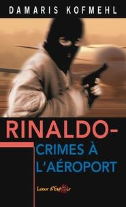 Damaris Kofmehl - Rinaldo - Crimes à l'aéroport.