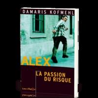 Damaris Kokmehl - Alex, la passion du risque.