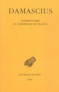 Damascius le Diadoque - Commentaire du Parménide de Platon - Tome 1.