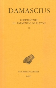 Damascius le Diadoque - Commentaire du Parménide de Platon - Tome 2.