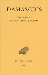 Damascius le Diadoque - Commentaire du Parménide de Platon - Tome 4.