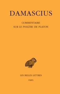 Damascius le Diadoque - Commentaire sur le Philèbe de Platon.