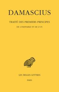 Damascius le Diadoque - Traité des premiers principes - Tome 1, De l'ineffable et de l'un.