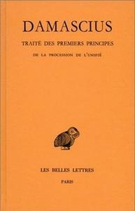 Damascius le Diadoque - Traité des premiers principes - Tome 3, De la procession de l'unité.