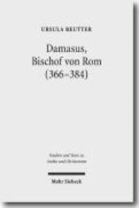 Damasus, Bischof von Rom (366-384) - Leben und Werk.