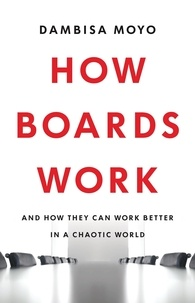 Dambisa Moyo - How Boards Work - And How They Can Work Better in a Chaotic World.