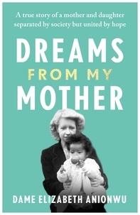 Dame Elizabeth Anionwu - Dreams From My Mother.