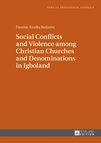 Damian emeka Ikejiama - Social Conflicts and Violence among Christian Churches and Denominations in Igboland.