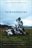 Damian F. White et Chris Wilbert - Technonatures - Environments, Technologies, Spaces, and Places in the Twenty-first Century.