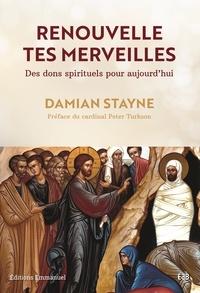 Damian Stayne - Renouvelle tes merveilles - Des dons spirituels pour aujourd'hui.