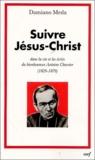 Damiano Meda - Suivre Jésus Christ - Dans la vie et les écrits du bienheureux Antoine Chevrier (1826-1879).