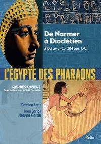 Damien Agut et Juan Carlos Moreno-Garcia - L'Egypte des pharaons - De Narmer à Dioclétien, 3150 av. JC - 284 apr. JC.