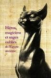 Damien Agut-Labordère et Michel Chauveau - Héros, magiciens et sages oubliés de l'Egypte ancienne - Une anthologie de la littérature en égyptien démotique.