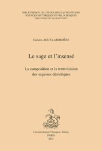 Damien Agut-Labordère - Le sage et l'insense - La composition et transmission des sagesses démoniques.