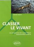 Damien Aubert - Classer le vivant - Les perspectives de la systématique évolutionniste moderne.
