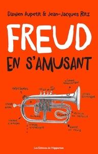 Damien Aupetit et Jean-Jacques Ritz - Freud en s'amusant - Vocabulaire impertinent de la psychanalyse.