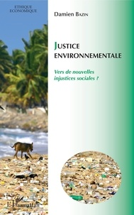 Damien Bazin - Justice environnementale - Vers de nouvelles injustices sociales ?.
