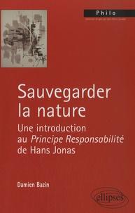 Damien Bazin - Sauvegarder la nature - Une introduction au principe reponsabilité de Hans Jonas.