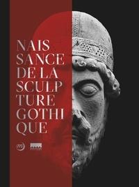 Damien Berné et Philippe Plagnieux - La naissance de la sculpture gothique - Saint-Denis /Paris/Chartres.