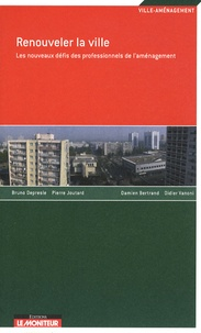 Damien Bertrand - Renouveler la ville - Les nouveaux défis des professionnels de l'aménagement.