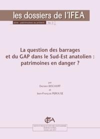 Damien Bischoff et Jean-François Pérouse - La question des barrages et du GAP dans le Sud-Est anatolien - Patrimoines en danger ?.