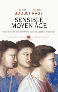 Damien Boquet et Piroska Nagy - Sensible Moyen Age - Une histoire des émotions dans l'Occident médiéval.