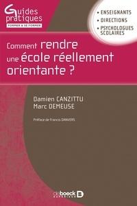 Damien Canzittu et Marc Demeuse - Comment rendre une école réellement orientante ?.
