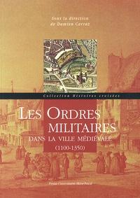 Damien Carraz - Les ordres militaires dans la ville médiévale (1100-1350) - Actes du colloque international de Clermont-Ferrand, 26-28 mai 2010.