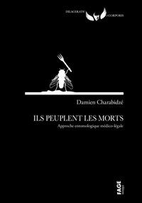 Damien Charabidzé - Ils peuplent les morts - Approche entomologique médico-légal.