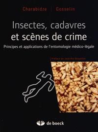 Damien Charabidze et Matthias Gosselin - Insectes, cadavres et scènes de crime - Principes et applications de l'entomologie médico-légale.